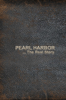 Pearl Harbor The Real Story - Scott Freund