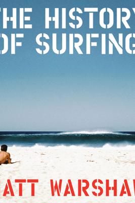 The History of Surfing - Matt Warshaw