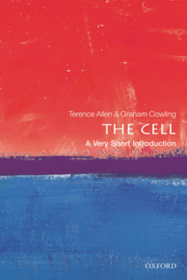 The Cell: A Very Short Introduction - Terence Allen & Graham Cowling