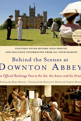 Behind the Scenes at Downton Abbey - Emma Rowley