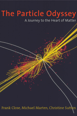 The Particle Odyssey: A Journey to the Heart of Matter - Frank Close, Michael Marten & Christine Sutton
