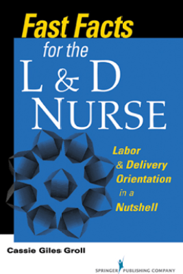 Fast Facts for the L & D Nurse - Cassie Giles Groll DNP, RN, CNM