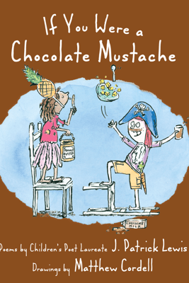 If You Were a Chocolate Mustache - J. Patrick Lewis