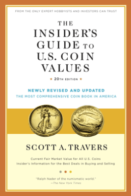 The Insider's Guide to U.S. Coin Values, 20th Edition - Scott A. Travers