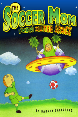 The Soccer Mom from Outer Space - Barney Saltzberg