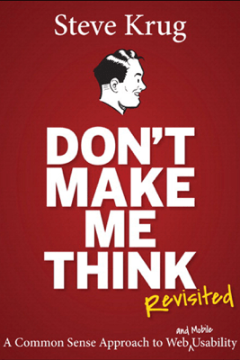 Don't Make Me Think, Revisited - Steve Krug