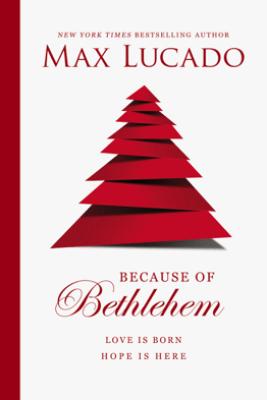 Because of Bethlehem (with Bonus Content) - Max Lucado