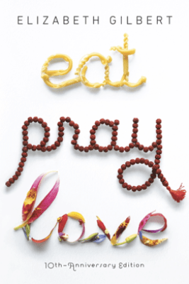 Eat Pray Love 10th-Anniversary Edition - Elizabeth Gilbert