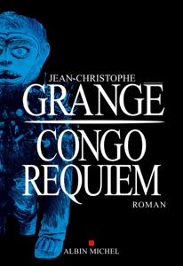 Congo Requiem - Jean-Christophe Grangé pdf download