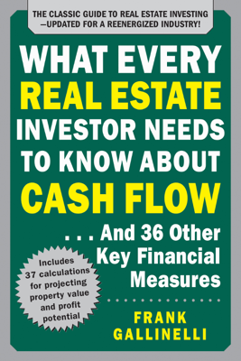 What Every Real Estate Investor Needs to Know About Cash Flow... And 36 Other Key Financial Measures, Updated Edition - Frank Gallinelli