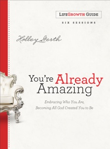 You're Already Amazing LifeGrowth Guide - Holley Gerth pdf download