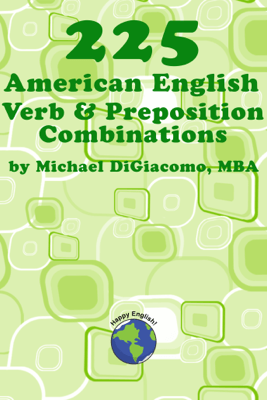 225 Verb & Preposition Combinations - Michael DiGiacomo