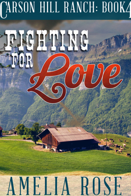 Fighting For Love (Carson Hill Ranch: Book 4) - Amelia Rose