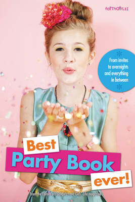 Best Party Book Ever! - Editors of Faithgirlz! and Girls' Life Mag