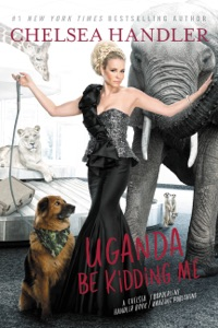 Uganda Be Kidding Me - Chelsea Handler pdf download