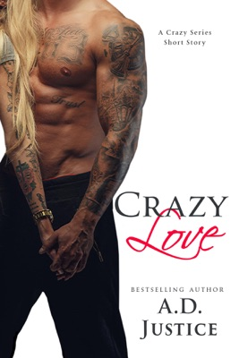 Crazy Love: A Crazy Series Short Story - AD Justice pdf download