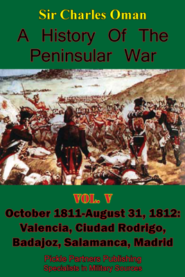 A History Of the Peninsular War, Volume V: October 1811-August 31, 1812 - Sir Charles William Chadwick Oman KBE