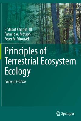 Principles of Terrestrial Ecosystem Ecology - F. Stuart Chapin III, Pamela A. Matson & Peter Vitousek