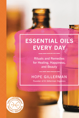 Essential Oils Every Day - Hope Gillerman