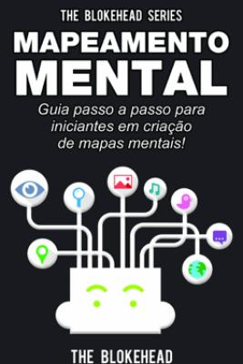 Mapeamento Mental: guia passo a passo para iniciantes em criação de mapas mentais! - The Blokehead