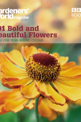 Gardeners' World: 101 Bold and Beautiful Flowers - James Alexander-Sinclair