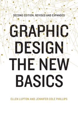 Graphic Design: The New Basics - Ellen Lupton & Jennifer Cole Phillips