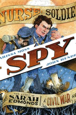 Nurse, Soldier, Spy - Marissa Moss & John Hendrix
