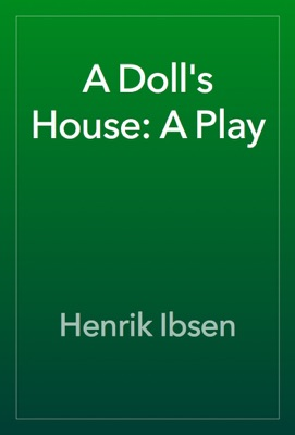 A Doll's House: A Play - Henrik Ibsen pdf download