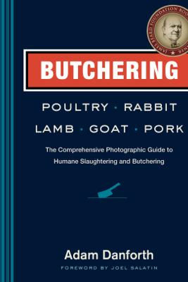 Butchering Poultry, Rabbit, Lamb, Goat, and Pork - Adam Danforth