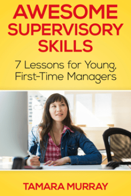 Awesome Supervisory Skills: Seven Lessons for Young, First-Time Managers - Tamara Murray