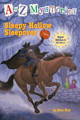 A to Z Mysteries Super Edition #4: Sleepy Hollow Sleepover - Ron Roy & John Steven Gurney