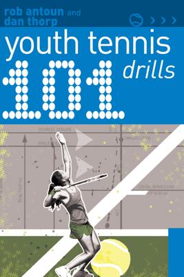 101 Youth Tennis Drills - Rob Antoun & Dan Thorp