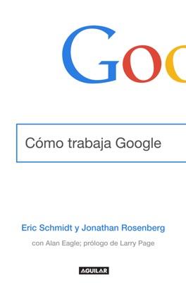 Cómo trabaja Google - Eric Schmidt, Jonathan Rosenberg & Alan Eagle pdf download