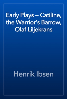 Early Plays — Catiline, the Warrior's Barrow, Olaf Liljekrans - Henrik Ibsen pdf download