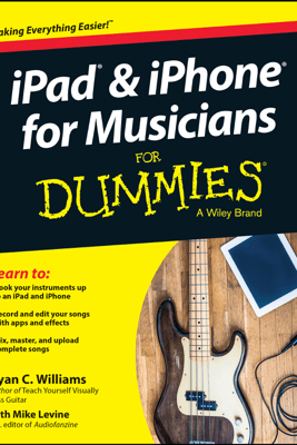 iPad and iPhone For Musicians For Dummies - Ryan C. Williams & Mike Levine