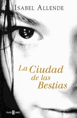 La ciudad de las bestias (Memorias del Águila y del Jaguar 1) - Isabel Allende pdf download