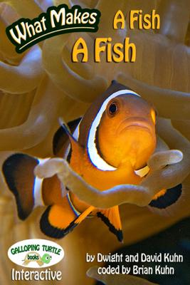 What Makes: A Fish a Fish - Dwight R. Kuhn, David D. Kuhn & Brian D. Kuhn