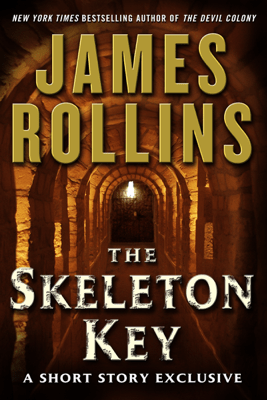The Skeleton Key: A Short Story Exclusive - James Rollins