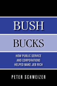 Bush Bucks: How Public Service and Corporations Helped Make Jeb Rich - Peter Schweizer pdf download