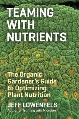 Teaming with Nutrients - Jeff Lowenfels