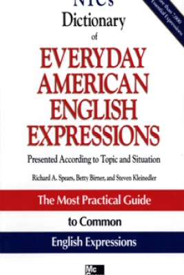 NTC's Dictionary of Everyday American English Expressions - Richard Spears, Betty Birner & Steven Kleinedler