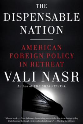 The Dispensable Nation - Vali Nasr