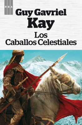 Los caballos celestiales - Guy Gavriel Kay pdf download
