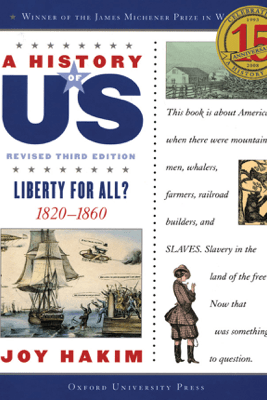 A History of US: Liberty for All?: 1820-1860 A History of US Book Five - Joy Hakim