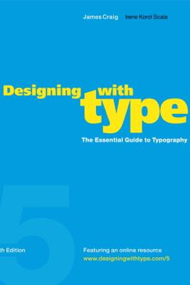 Designing with Type, 5th Edition - James Craig & Irene Korol Scala