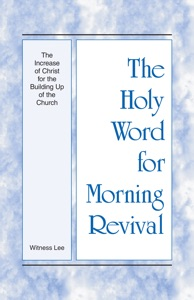 The Holy Word for Morning Revival - The Increase of Christ for the Building Up of the Church - Witness Lee pdf download
