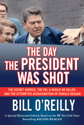 The Day the President Was Shot - Bill O'Reilly