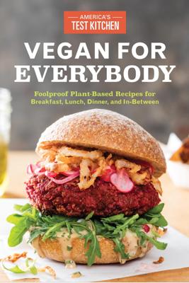Vegan for Everybody - America's Test Kitchen