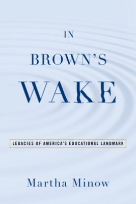 In Brown's Wake - Martha Minow