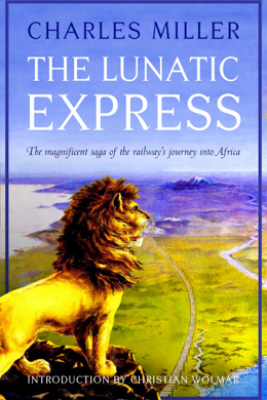 The Lunatic Express - Charles Miller